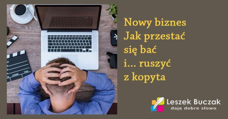 Leszek Buczak nowy biznes - jak przestać się bać