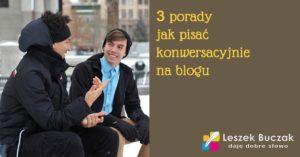 3 porady jak pisać konwersacyjnie na blogu