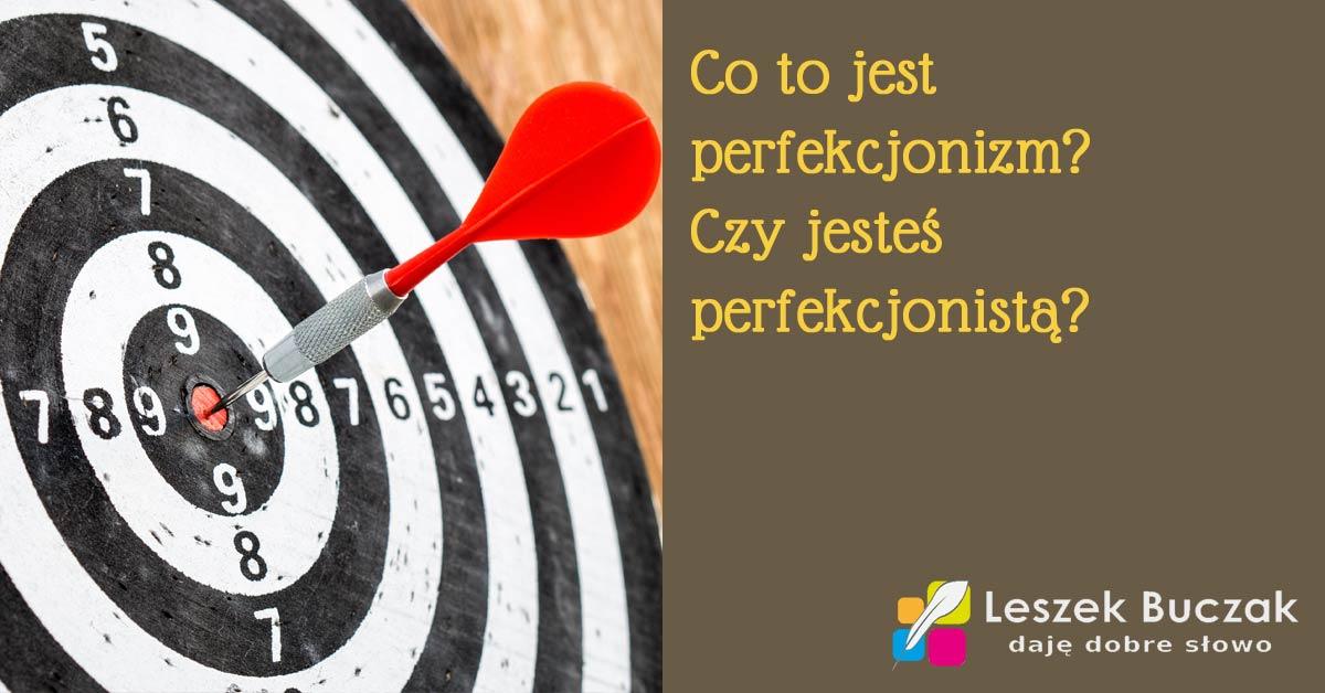 Co to jest perfekcjonizm? Czy jesteś perfekcjonistą?