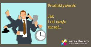 Produktywność – od czego zacząć?